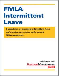FMLA Intermittent Leave: 5 guidelines on managing intermittent leave and curbing leave abuse under current FMLA regulations