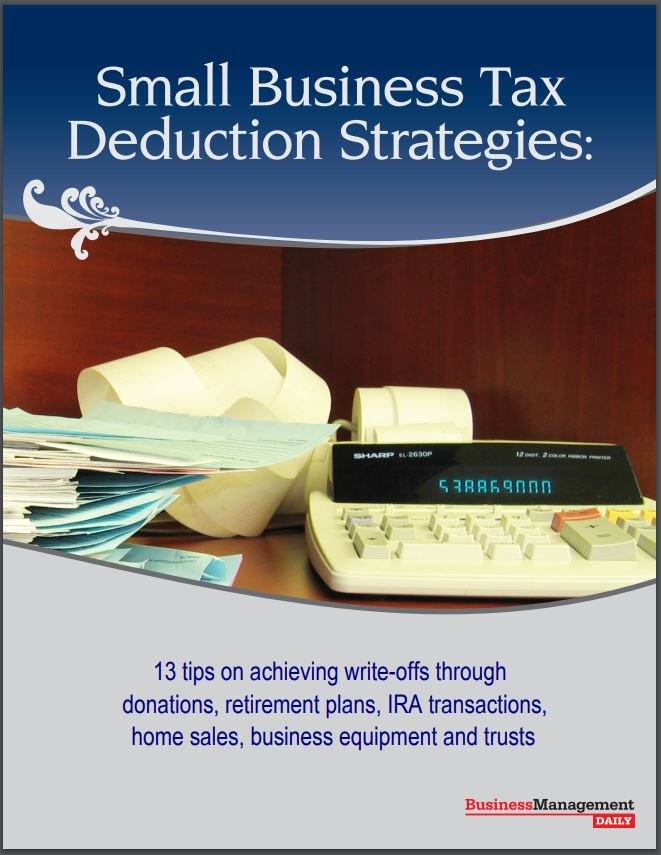 Small Business Tax Deduction Strategies: 13 tips on achieving write-offs through donations, retirement plans, IRA transactions, home sales, business equipment and trusts