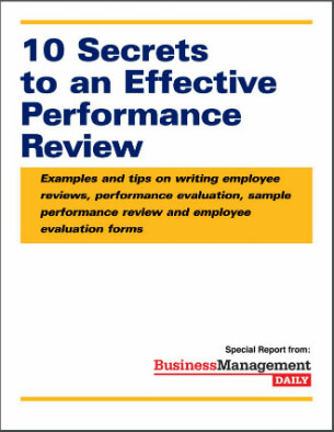 10 Secrets to an Effective Performance Review: Examples and tips on employee performance evaluation, writing employee reviews, a sample performance review and employee evaluation forms