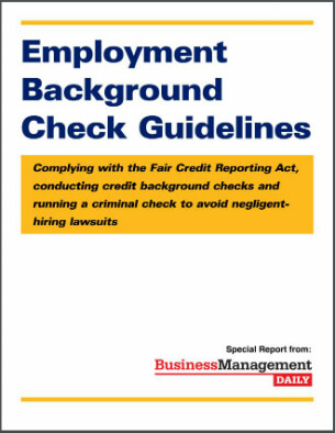 Employment Background Check Guidelines:  Complying with the Fair Credit Reporting Act, conducting credit background checks and running a criminal check to avoid negligent-hiring lawsuits